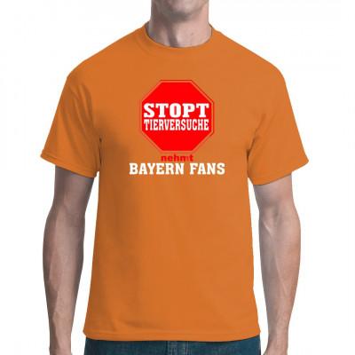 Stopt Tierversuche - Nehmt Bayern Fans  Wer sich als Bayern - Fan outet ist eh ziemlich schmerzbefreit. Da kann man auch mal experimentelle Kosmetik testen. Durch eine allergische Reaktion passt das Gesicht auch farblich viel besser zum Trikot.