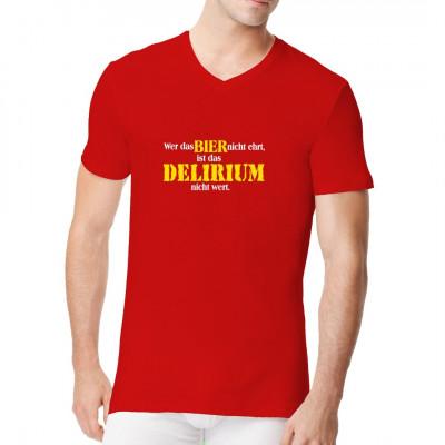 Trinker Fun Spruch: Wer das BIER nicht ehrt, ist das DELIRIUM nicht wert.  Mit diesem Shirt bist du der Star auf jedem Dorffest.