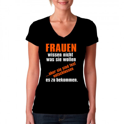 Sprüche Shirt: Frauen wissen nicht, was sie wollen..., Sprüche, Frauen, X - XXL Motive, Männer & Frauen, Sprüche Fun Witzig