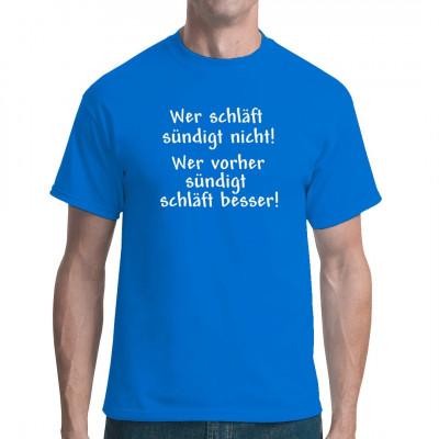 Fun Spruch Shirt  Wer schläft, sündigt nicht! Wer vorher sündigt, schläft besser!