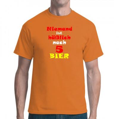 Trinker Spruch: Niemand ist hässlich nach 5 Bier  Das perfekte Fun Shirt für jede Party, die mit einem gepflegten One Night Stand enden soll.