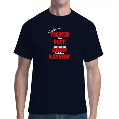 Fußball Sprüche Fun Shirt: Lieber 'ne Tochter im Puff als einen Sohn bei den Bayern.