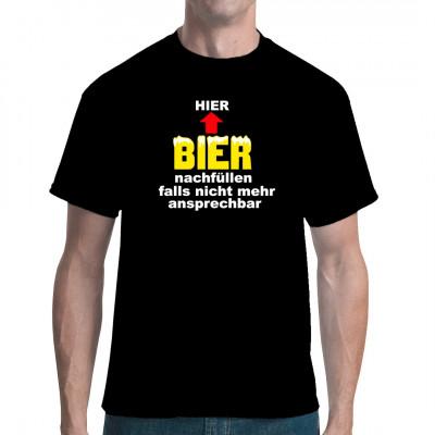 Bier Trinker Fun Shirt, ideal für Dorffest, Party oder Festival.  Hier Bier nachfüllen, falls nicht mehr ansprechbar.