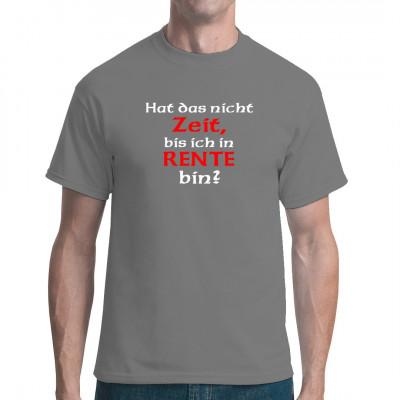 Fun Shirt Spruch: Hat das nicht Zeit, bis ich in Rente bin?