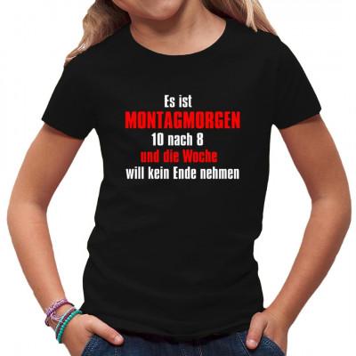 T-Shirt - Motiv: Funshirt: Es ist Montagmorgen 10 nach 8 und die Woche will kein Ende nehmen.