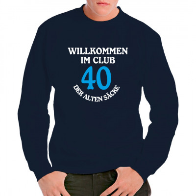 40 Jahre: Willkommen im Club der Alten Säcke!  Du willst jemandem eine ganz spezielle Freude zum runden Geburtstag machen? Dann verschenke doch dieses witzige Shirt.