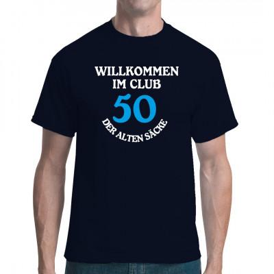 50 Jahre: Willkommen im Club der Alten Säcke!  Du willst jemandem eine ganz spezielle Freude zum runden Geburtstag machen? Dann verschenke doch dieses witzige Shirt.