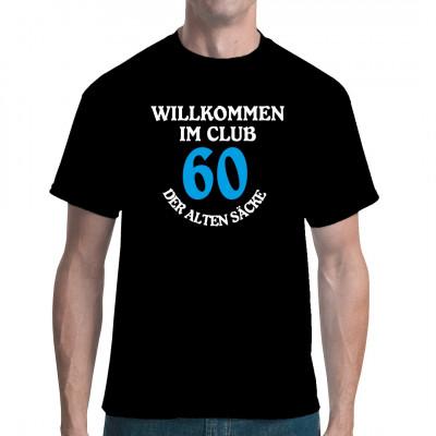 60 Jahre: Willkommen im Club der Alten Säcke!  Du willst jemandem eine ganz spezielle Freude zum runden Geburtstag machen? Dann verschenke doch dieses witzige Shirt.