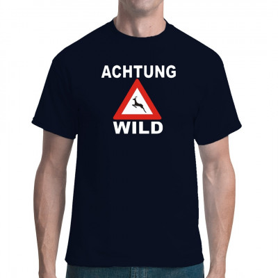 Fun Shirt mit Wildwechsel - Warnzeichen: Achtung, Wild!  Bist du auch wild? Muss man bei dir auf alles gefasst sein? Dann warne deine Umwelt bei der nächsten Feier doch mit diesem Shirt vor.