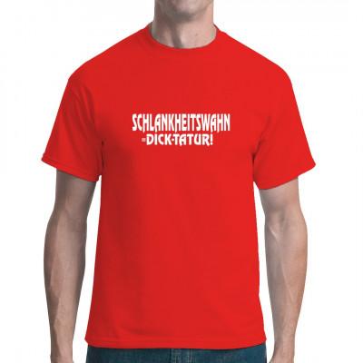 Schlankheitswahn ist Dick-tatur!  Fun Shirt für alle, die etwas mehr auf den Rippen haben und stolz darauf sind.