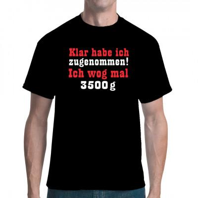 Sprüche Shirt: Zugenommen 3500g, Sprüche, Dick - Dünn, Sprüche Fun Witzig