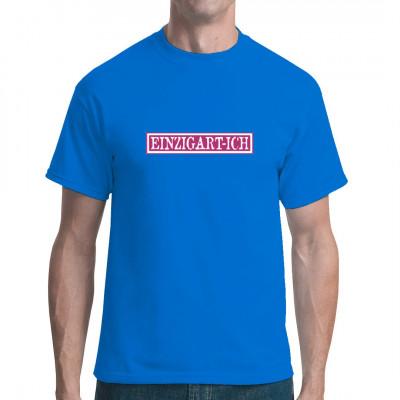 Cooles Shirt Motiv für alle, die absolut EINZIGARTIG sind.