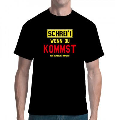 Schrei, wenn du kommst! Die Klingel ist kaputt!  Fun Spruch für dein T-Shirt, Sweatshirt oder V-Neck