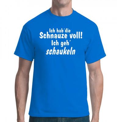 Fun Shirt Motiv: Schnauze voll! Ich hab' die Schnauze voll, ich geh SCHAUKELN!