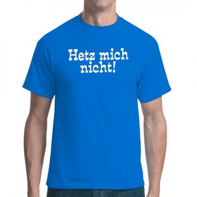 Spruch: Hetz mich nicht, Sprüche, Arbeit, Lustig & Fun, Sprüche Fun Witzig