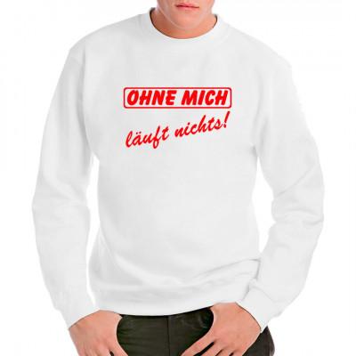 Arbeit Spruch: Ohne mich läuft nichts, Sprüche, Arbeit, Lustig & Fun, Sprüche Fun Witzig