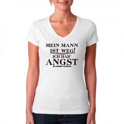 Spruch T-Shirt für die selbständige Frau von heute!  Mein Mann ist weg! Ich hab' Angst er kommt zurück!
