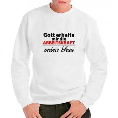 Fun Spruch Shirt: Gott erhalte mir die Arbeitskraft meiner Frau Witziges Shirt-Motiv für alle, die es mit der politischen Korrektheit nicht so genau nehmen. Mittels Flexdruck aufgebracht. waschfest
