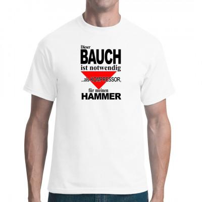Fun Sprüche Shirt: Dieser Bauch ist notwendig als Kompressor für meinen Hammer So ein ordentlicher Bierbauch ist die ideale Schwungmasse für den Schlagbohrer.   Mittels Flexdruck aufgebracht. waschfest