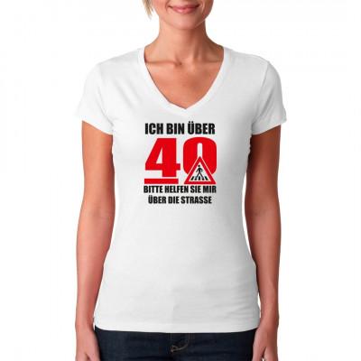 Ich bin über 40, bitte helfen Sie mir über die Straße.  Fun Shirt für Geburtstagskinder, das ideale Geschenk zum vierzigsten Geburtstag.