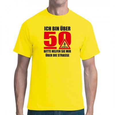 Ich bin über 50, bitte helfen Sie mir über die Straße.  Fun Shirt für Geburtstagskinder, das ideale Geschenk zum fünfzigsten Geburtstag.