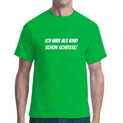 Fieser Spruch für dein Shirt: Ich war als Kind schon Scheiße Das ideale Geschenk für Leute, die man eh nicht wiedersehen will. Mittels Flexdruck aufgebracht. waschfest