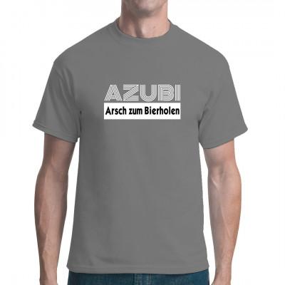 Arbeit Sprüche Fun Shirt: AZUBI - Arsch zum Bierholen