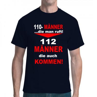 110 - Männer die man ruft 112 - Männer, die auch kommen Fun Spruch Shirt für alle, die sich lieber auf die Feuerwehr als die Polizei verlassen