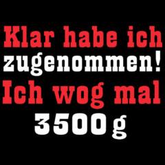 Sprüche Shirt: Zugenommen 3500g
