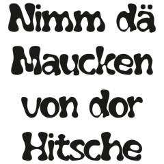 Uff Säggsch: Nimm dä Maucken von dor Hitsche