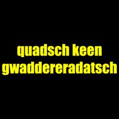 Quadsch keen Gwaddereradatsch!