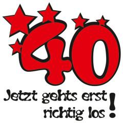 40. Geburtstag  - Jetzt gehts los!