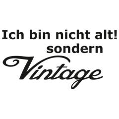 Ich bin nicht alt, sondern Vintage
