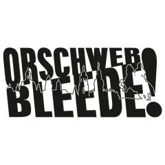 Uff säggsch orschwer bleede
