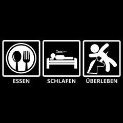 Schlafen : Essen : Überleben - Fun Shirt