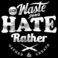 Don't Waste Your Hate