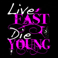 Lebensmotto: Live Fast - Die Young!