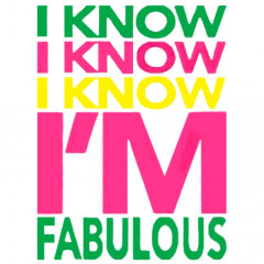 I know I´m fabulous