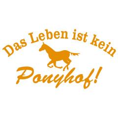 Spruch: Leben ist kein Ponyhof