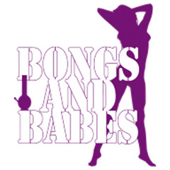 Bongs and Babes